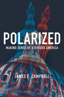 Campbell, James E. - Polarized: Making Sense of a Divided America - 9780691172163 - V9780691172163