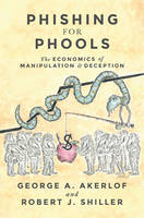 Akerlof, George A., Shiller, Robert J. - Phishing for Phools: The Economics of Manipulation and Deception - 9780691173023 - V9780691173023