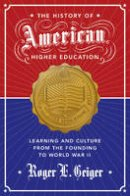 Geiger, Roger L. - The History of American Higher Education: Learning and Culture from the Founding to World War II - 9780691173061 - V9780691173061