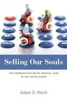 Reich, Adam Dalton - Selling Our Souls: The Commodification of Hospital Care in the United States - 9780691173580 - V9780691173580