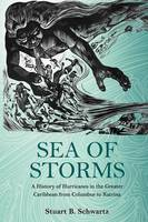 Schwartz, Stuart B. - Sea of Storms: A History of Hurricanes in the Greater Caribbean from Columbus to Katrina (The Lawrence Stone Lectures) - 9780691173603 - V9780691173603