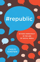 Sunstein, Cass R. - #Republic: Divided Democracy in the Age of Social Media - 9780691175515 - V9780691175515