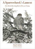 Cobham, David - A Sparrowhawk's Lament: How British Breeding Birds of Prey Are Faring (Princeton University Press (WILDGuides)) - 9780691175720 - V9780691175720