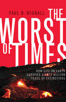 Wignall, Paul B. - The Worst of Times: How Life on Earth Survived Eighty Million Years of Extinctions - 9780691176024 - V9780691176024