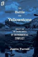 Farrell, Justin - The Battle for Yellowstone: Morality and the Sacred Roots of Environmental Conflict (Princeton Studies in Cultural Sociology) - 9780691176307 - V9780691176307