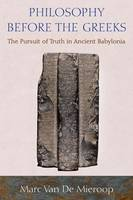 Van De Mieroop, Marc - Philosophy before the Greeks: The Pursuit of Truth in Ancient Babylonia - 9780691176352 - V9780691176352