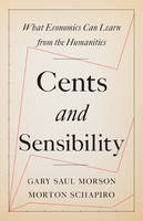 Morson, Gary Saul, Schapiro, Morton - Cents and Sensibility: What Economics Can Learn from the Humanities - 9780691176680 - V9780691176680