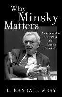 Wray, L. Randall - Why Minsky Matters: An Introduction to the Work of a Maverick Economist - 9780691178400 - V9780691178400