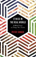 Singer, Peter - Ethics in the Real World: 82 Brief Essays on Things That Matter - 9780691178479 - V9780691178479