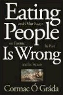 Ó Gráda, Cormac - Eating People Is Wrong, and Other Essays on Famine, Its Past, and Its Future - 9780691210315 - 9780691210315