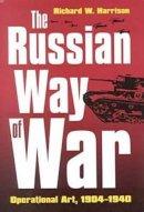 Harrison, Richard W. - The Russian Way of War: Operational Art, 1904-1940 - 9780700610747 - V9780700610747