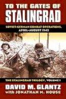 Glantz, David, House, Jonathan M. - To the Gates of Stalingrad: Soviet-German Combat Operations, April-August 1942 (Modern War Studies) - 9780700616305 - V9780700616305