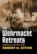 Robert M. Citino - The Wehrmacht Retreats: Fighting a Lost War, 1943 (Modern War Studies) - 9780700618262 - V9780700618262