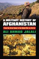 Jalali, Ali Ahmad - A Military History of Afghanistan: From the Great Game to the Global War on Terror (Modern War Studies (Hardcover)) - 9780700624072 - V9780700624072
