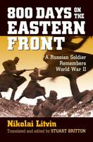 Litvin, Nikolai - 800 Days on the Eastern Front: A Russian Soldier Remembers World War II (Modern War Studies (Paperback)) - 9780700624430 - V9780700624430