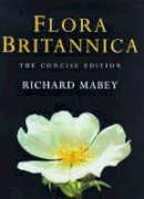 Mabey, Richard - Flora Britannica, The Concise Edition - 9780701167318 - KEX0292821