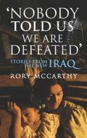 Rory McCarthy - Nobody Told Us We Are Defeated: Stories from the New Iraq - 9780701180560 - KNW0009276