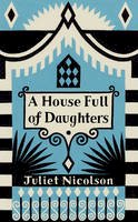 Nicolson, Juliet - A House Full of Daughters: Seven Generations, One Family - 9780701189303 - KEX0305520