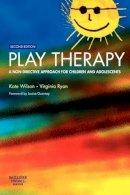 Wilson BA(Oxon)  DipSWK(Sussex), Kate, Ryan BA(summa cum laude)  PhD, Virginia - Play Therapy: A Non-Directive Approach for Children and Adolescents, 2e - 9780702027710 - V9780702027710