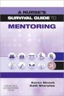 Elcock BSc MSc PGDip CertEdFE  RN RNT FHEA, Karen, Sharples BN MA PGDip PGCert RGN RNT, Kath - A Nurse's Survival Guide to Mentoring, 1e - 9780702039461 - V9780702039461