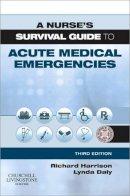 Harrison MD FRCP, Richard N., Daly RN RM RHV, Lynda - A Nurse's Survival Guide to Acute Medical Emergencies, 3e - 9780702040443 - V9780702040443