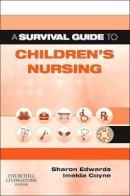 Edwards, Sharon L., MSC; Coyne, Imelda - Survival Guide to Children's Nursing - 9780702042270 - V9780702042270