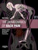 Adams BSc PhD, Michael A., Bogduk BSc(Med) MB BS MD PhD DSc DipAnat DipPainMed FAFRM FAFMM FFPM(ANZCA), Nikolai, Burton OBE DO PhD Hon FFOM, Kim, Dola - The Biomechanics of Back Pain, 3e - 9780702043130 - V9780702043130