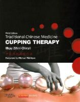 Chirali MBAcC  RCHM, Ilkay Z. - Traditional Chinese Medicine Cupping Therapy, 3e - 9780702043529 - V9780702043529