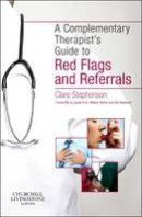 Stephenson MA(Cantab)  BM  BCh(Oxon)  MSc(Public Health Medicine)  LicAc(Licentiate in Acupuncture), Clare - The Complementary Therapist's Guide to Red Flags and Referrals, 1e - 9780702047664 - V9780702047664