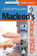 O'Neill BSc(Hons)  MBChB  FRCP (Lon)  MD  FAcadMed  FHEA, Paul A., Evans MBChB   MRCGP   DRCOG   DFRSH, Alexandra, Pattison BSc  MBChB  MRCP  MSc  PGC - Macleod's Clinical OSCEs, 1e - 9780702054815 - V9780702054815