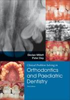 Millett BDSc  DDS  FDSRCPS  FDSRCS  DOrthRCSEng  MOrthRCSEng, Declan, Day PhD  FDS Paeds RCS Eng  FRCD Canada, Peter - Clinical Problem Solving in Dentistry: Orthodontics and Paediatric Dentistry, 3e - 9780702058363 - V9780702058363
