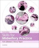 Johnson BA(Hons) RGN RM, Ruth, Taylor BSc (Hons) MSc RN RM, Wendy - Skills for Midwifery Practice, 4e - 9780702061875 - V9780702061875