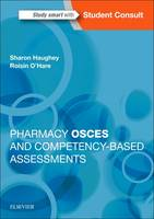 Haughey PhD, Sharon, O'Hare DPharm, Roisin - Pharmacy OSCEs and Competency-Based Assessments, 1e - 9780702067013 - V9780702067013