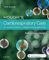 Hough BA MCSP CertEd Dip TP, Alexandra - Hough's Cardiorespiratory Care: an evidence-based, problem-solving approach, 5e - 9780702071843 - V9780702071843