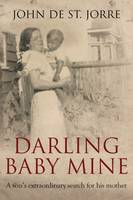 De St. Jorre, John - Darling Baby Mine: A Son's Extraordinary Search for His Mother - 9780704374188 - V9780704374188