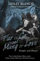 Blanch, Lesley - Far to Go and Many to Love: People and Places - 9780704374348 - V9780704374348