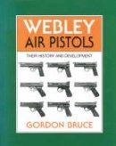 Bruce, Gordon - Webley Air Pistols: Their History and Development - 9780709066194 - V9780709066194