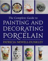 Newell-Dunkley, Patricia - The Complete Guide to Painting and Decorating Porcelain - 9780709086499 - V9780709086499