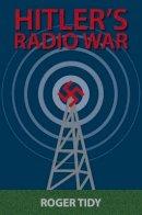 Tidy, Roger - Hitler's Radio War - 9780709091493 - V9780709091493