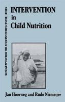Hoorweg - Intervention In Child Nutrition (Monographs from the African Studies Centre) - 9780710302762 - KNH0011207