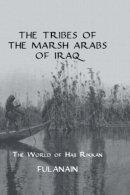 Fulanain - The Tribes of the Marsh Arabs of Iraq. The World of Haji Rikkan.  - 9780710308498 - V9780710308498