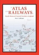 Stuart Malthouse - Complete Atlas of the Railways of South West and Central Southern England - 9780711038714 - V9780711038714