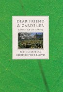 Chatto, Beth, Lloyd, Christopher - Dear Friend and Gardener: Letters on Life and Gardening - 9780711212275 - KKD0000469