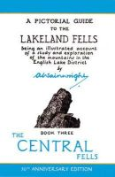 Wainwright, A. - Wainwright Pictoral Guides, Book 3: Central Fells, 50th Anniversary Edition (Pictorial Guides to the Lakeland Fells) - 9780711224568 - V9780711224568