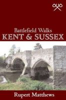 Matthews, Rupert - Kent and Sussex (Battlefield Walks) - 9780711228269 - KRA0011093