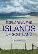 Julian Holland - Exploring the Islands of Scotland - 9780711232426 - 9780711232426