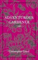 Lloyd, Christopher - Adventurous Gardener - 9780711232440 - V9780711232440
