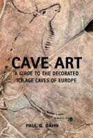 Bahn, Paul G. - Cave Art: A Guide to the Decorated Ice Age Caves of Europe - 9780711232570 - V9780711232570
