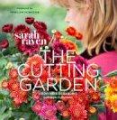 Raven, Sarah - The Cutting Garden: Growing and Arranging Garden Flowers - 9780711234659 - V9780711234659
