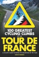Warren, Simon - 100 Greatest Cycling Climbs of the Tour de France - 9780711234826 - V9780711234826
